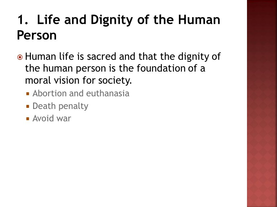  Human life is sacred and that the dignity of the human person is the foundation of a moral vision for society.  Abortion and euthanasia  Death pen