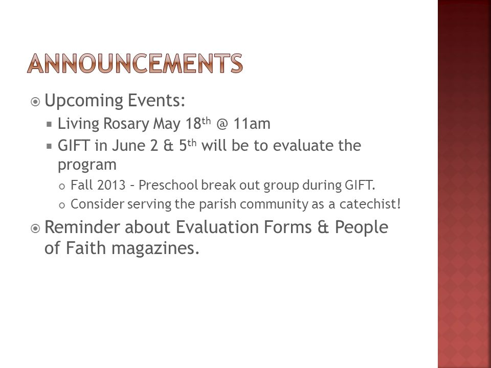  Upcoming Events:  Living Rosary May 18 th @ 11am  GIFT in June 2 & 5 th will be to evaluate the program Fall 2013 – Preschool break out group duri