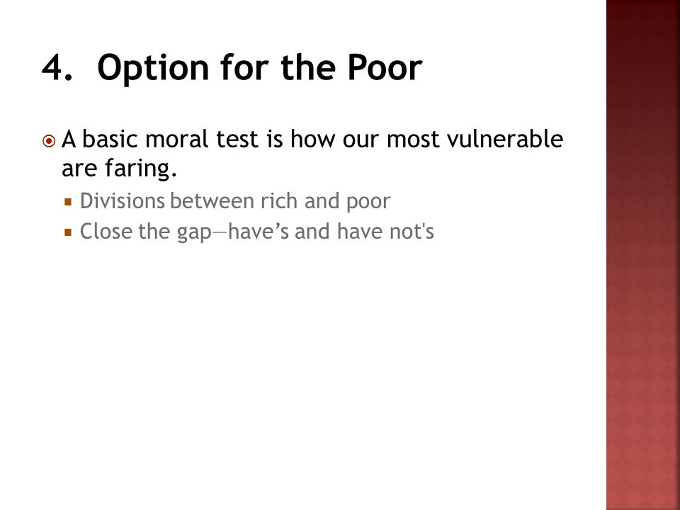  A basic moral test is how our most vulnerable are faring.  Divisions between rich and poor  Close the gap—have's and have not's