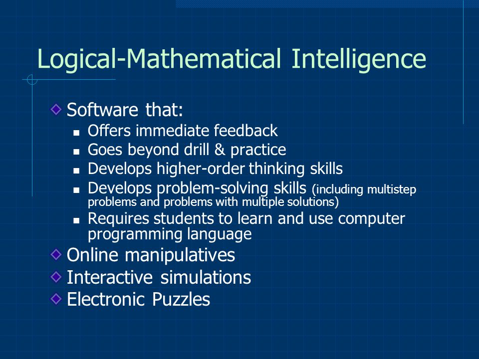 Logical-Mathematical Intelligence Software that: Offers immediate feedback Goes beyond drill & practice Develops higher-order thinking skills Develops