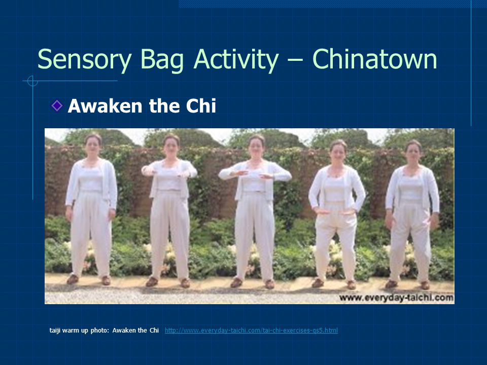 Sensory Bag Activity – Chinatown Awaken the Chi taiji warm up photo: Awaken the Chi http://www.everyday-taichi.com/tai-chi-exercises-qs5.html http://www.everyday-taichi.com/tai-chi-exercises-qs5.html