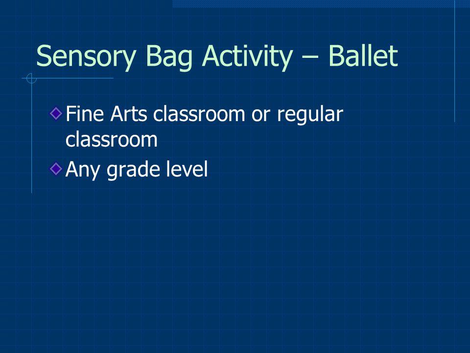 Sensory Bag Activity – Ballet Fine Arts classroom or regular classroom Any grade level