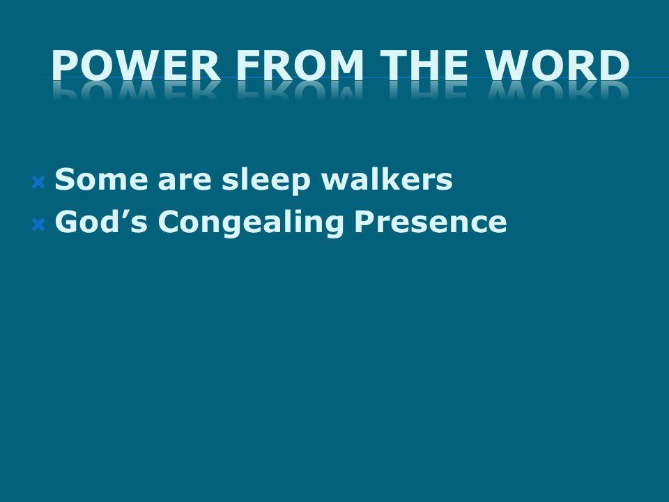  Some are sleep walkers  God's Congealing Presence