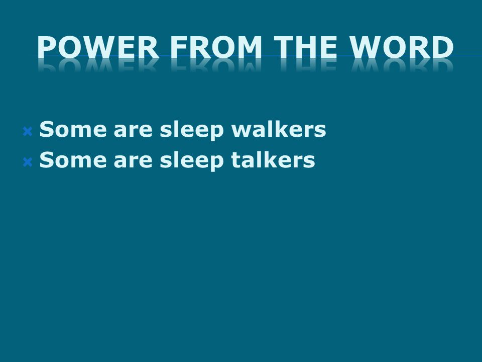  Some are sleep walkers  Some are sleep talkers