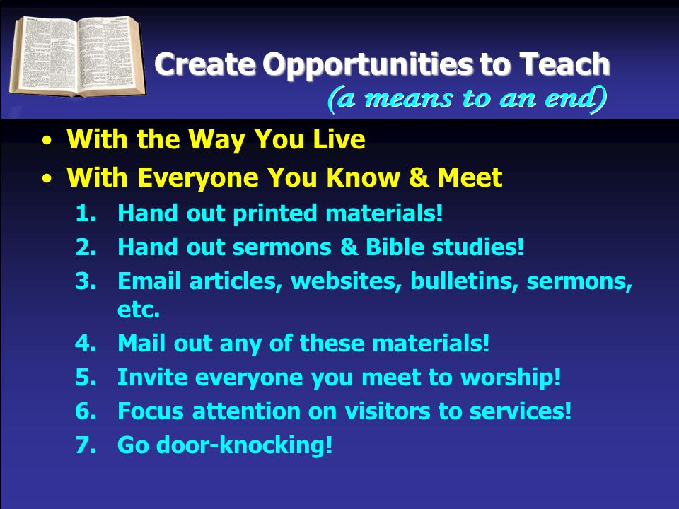 Create Opportunities to Teach With the Way You Live With Everyone You Know & Meet 1.Hand out printed materials.