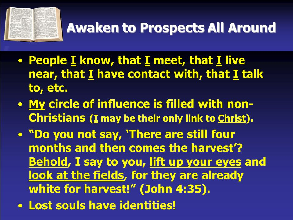 Awaken to Prospects All Around Separated Kids of Divorce Stressed Parent Reconciliation Graduate College Student Military Prisoner Undesirable Stressed Depressed Own Church Moral Trends Ask Questions Honest, Sincere Empty Nest Retired Rest Home New Job Change in Job Lost Job Financial Woes Death of Loved Death in Family Hospital Patient Personal Injury Tragedy in Life Family in Hosp.
