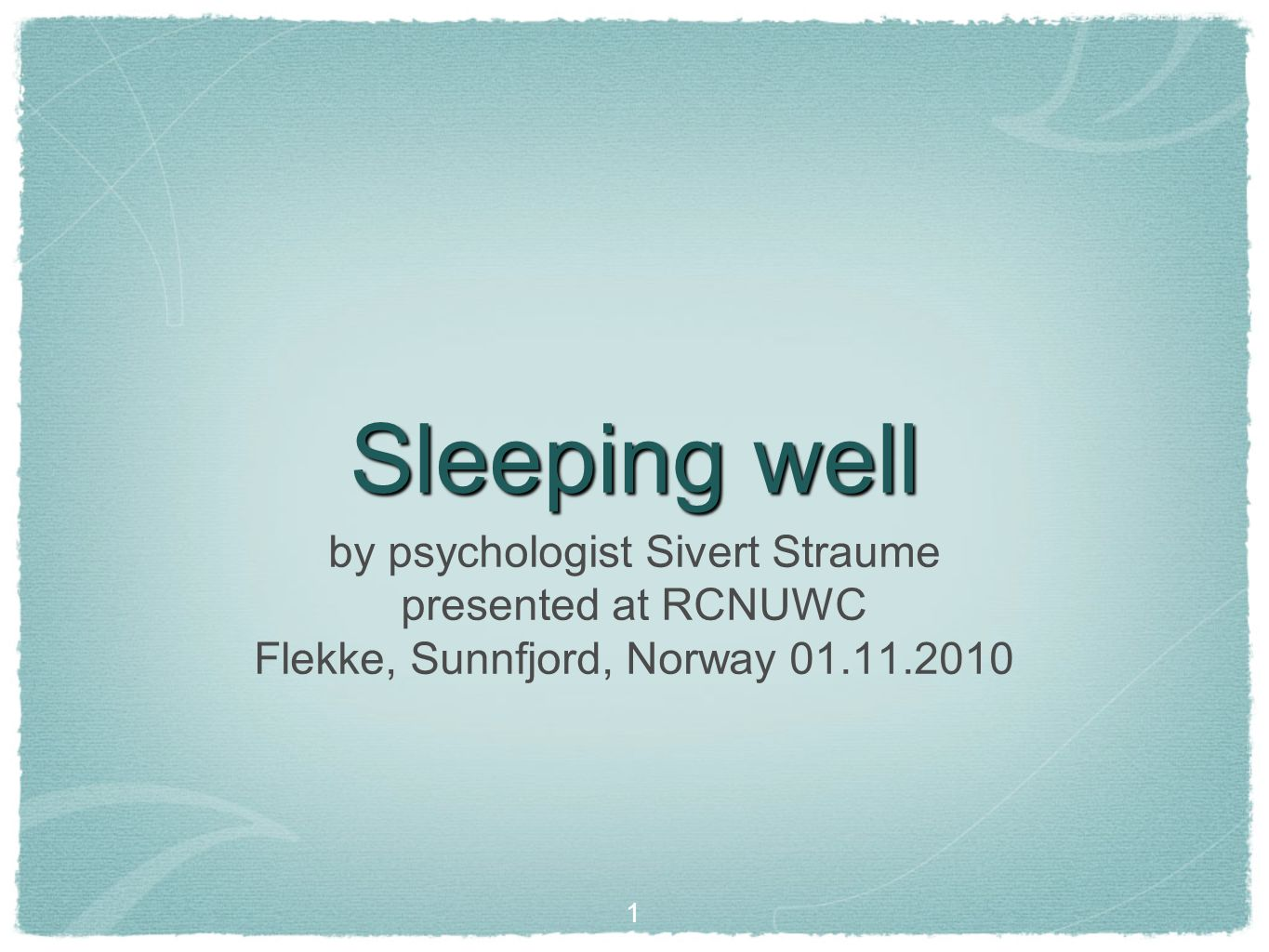 Sleeping well 1 by psychologist Sivert Straume presented at RCNUWC Flekke, Sunnfjord, Norway 01.11.2010