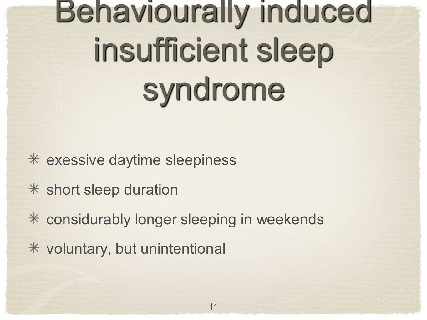Behaviourally induced insufficient sleep syndrome exessive daytime sleepiness short sleep duration considurably longer sleeping in weekends voluntary, but unintentional 11