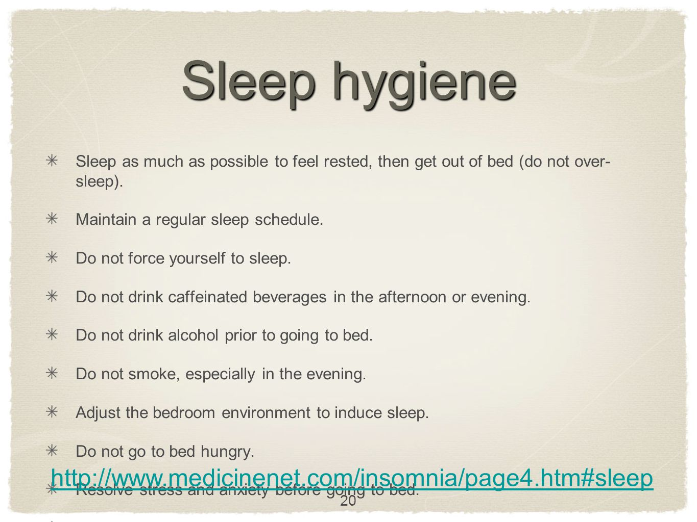 Sleep hygiene Sleep as much as possible to feel rested, then get out of bed (do not over- sleep).