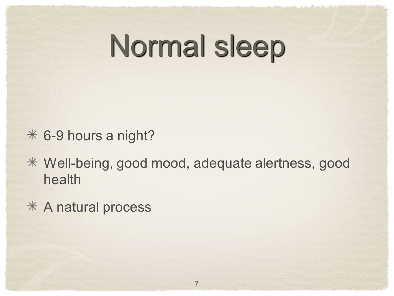 Normal sleep 6-9 hours a night.