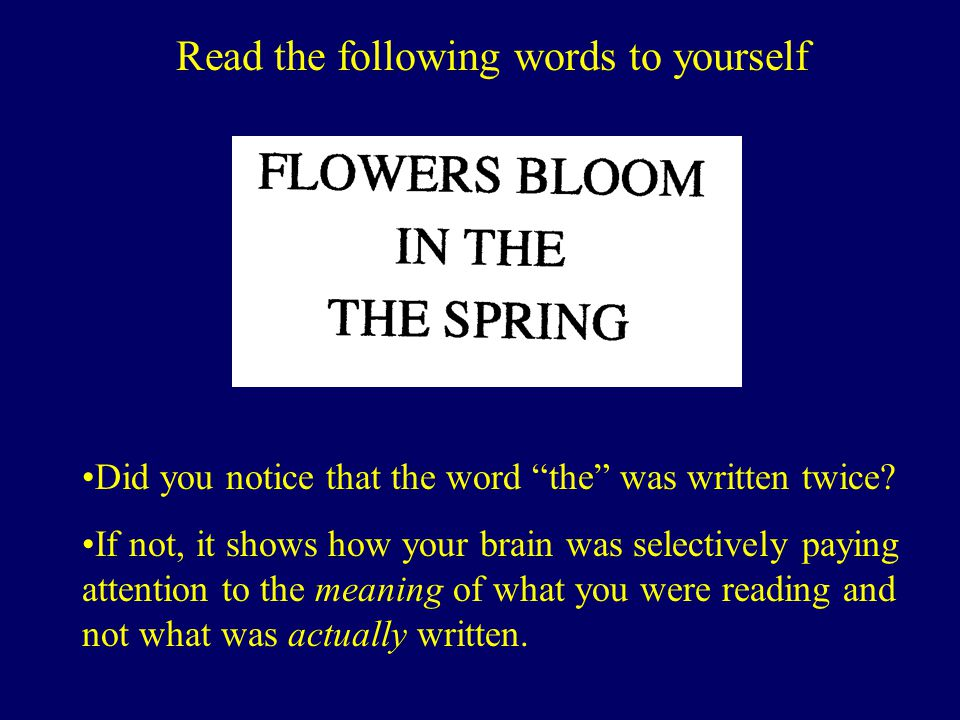Read the following words to yourself Did you notice that the word the was written twice.