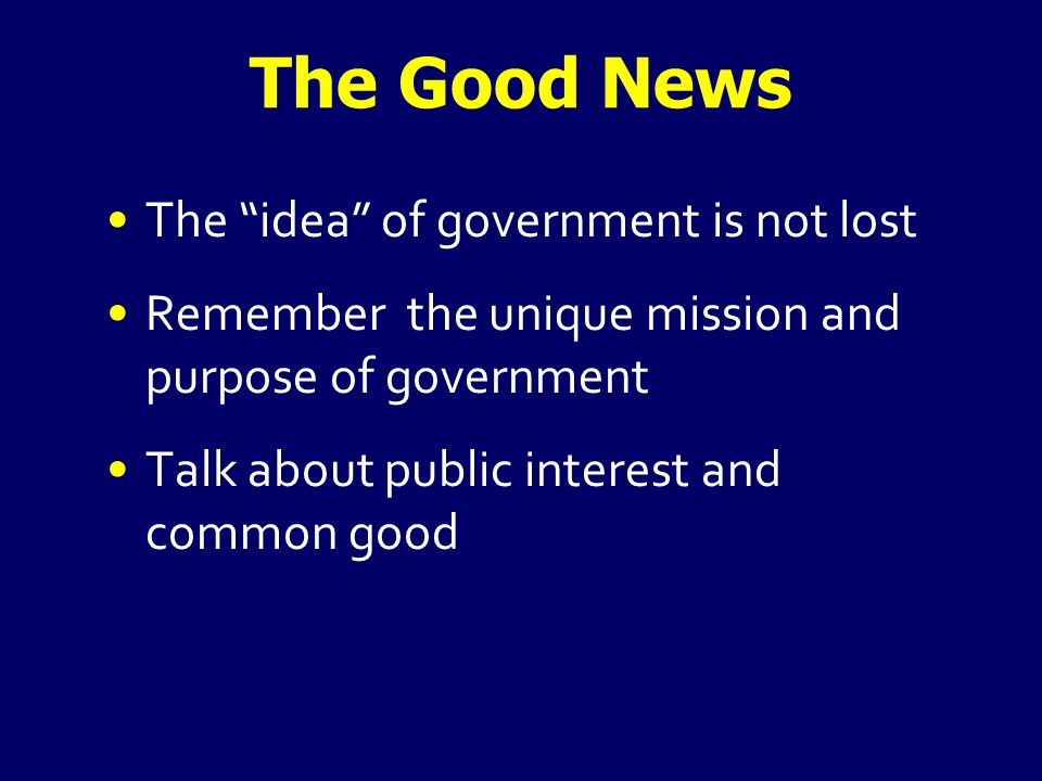 The Good News A role in public issues and shaping government Desire for consensus building and problem-solving Stewardship and planning for the future – roles for government