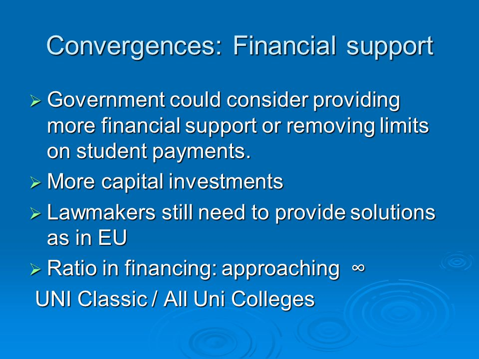 Convergences: Financial support  Government could consider providing more financial support or removing limits on student payments.