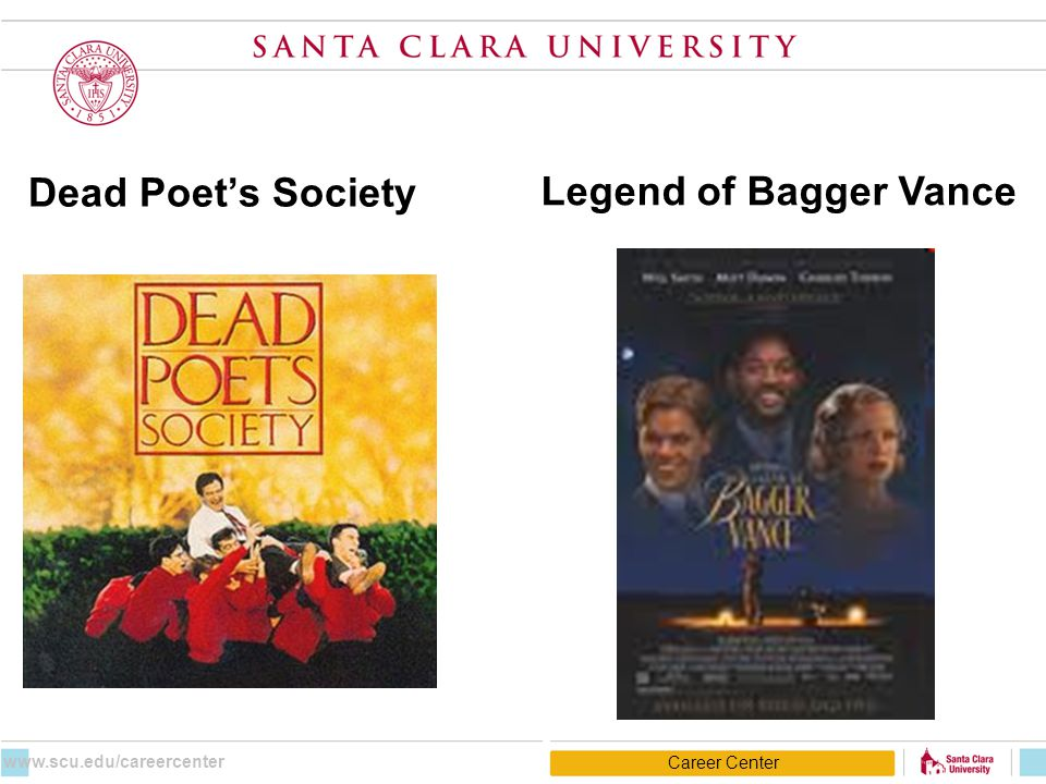 Dead Poet's Society Legend of Bagger Vance Career Center www.scu.edu/careercenter