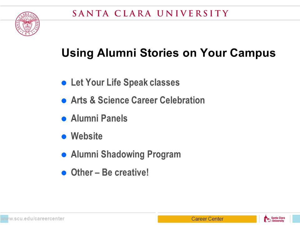 Using Alumni Stories on Your Campus  Let Your Life Speak classes  Arts & Science Career Celebration  Alumni Panels  Website  Alumni Shadowing Pro