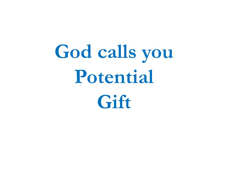 God calls you Potential Gift