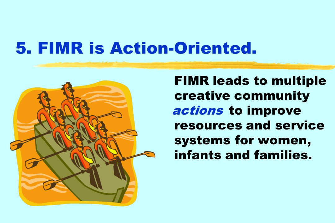 5. FIMR is Action-Oriented.