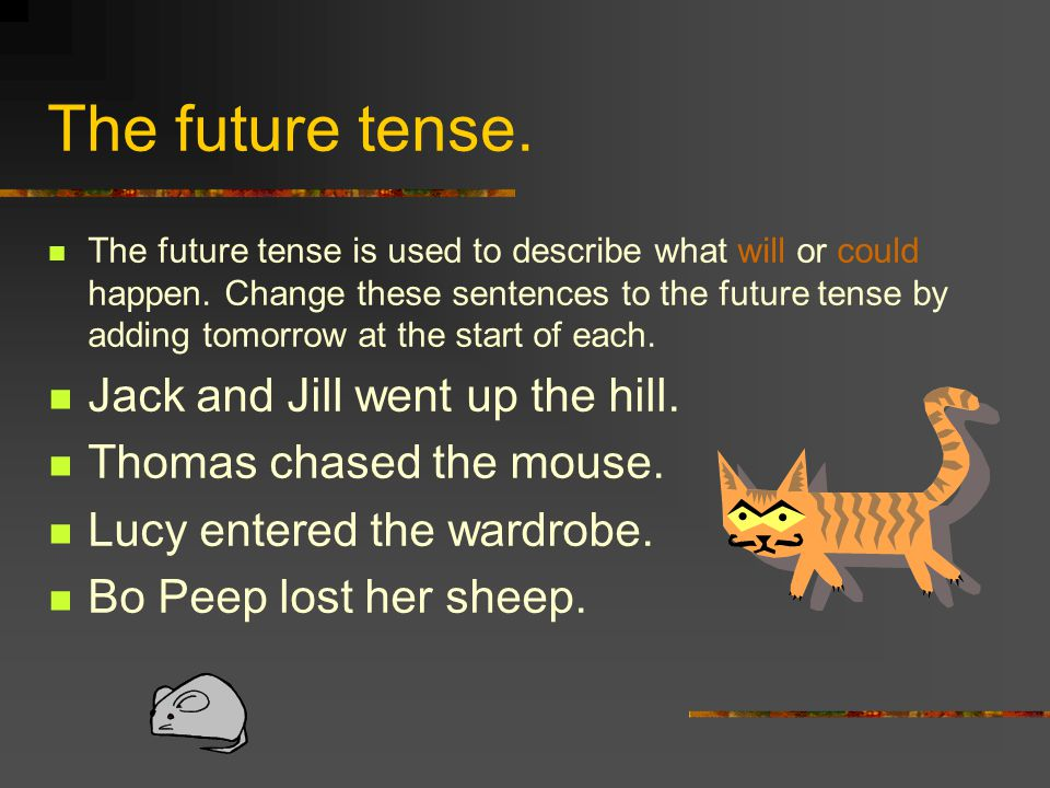 Future Tense Verbs Future tense verbs use special words to talk about things that will happen: will, going to, shall, aim to, etc.