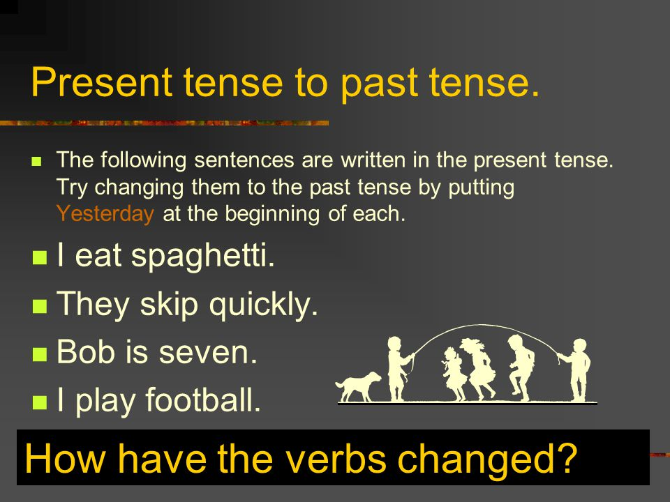 Irregular Verbs Some verbs change their form completely in the past tense. eat becomes ate take becomes took write becomes wrote throw becomes threw