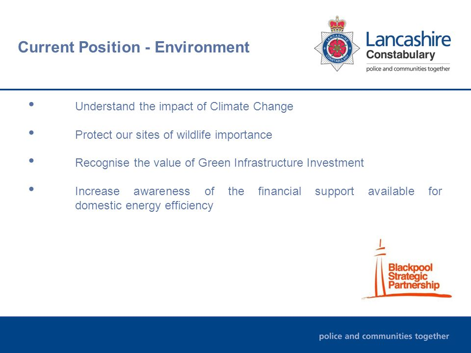 Current Position - Environment Understand the impact of Climate Change Protect our sites of wildlife importance Recognise the value of Green Infrastructure Investment Increase awareness of the financial support available for domestic energy efficiency