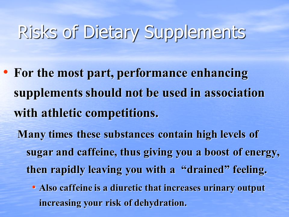 Risks of Dietary Supplements For the most part, performance enhancing supplements should not be used in association with athletic competitions.