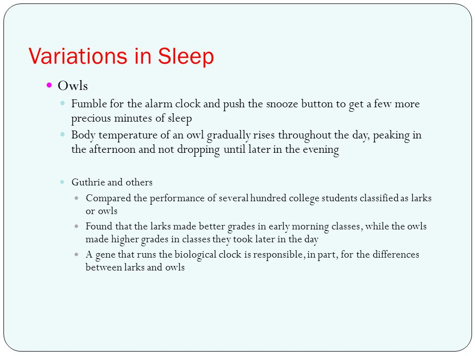 Variations in Sleep Owls Fumble for the alarm clock and push the snooze button to get a few more precious minutes of sleep Body temperature of an owl