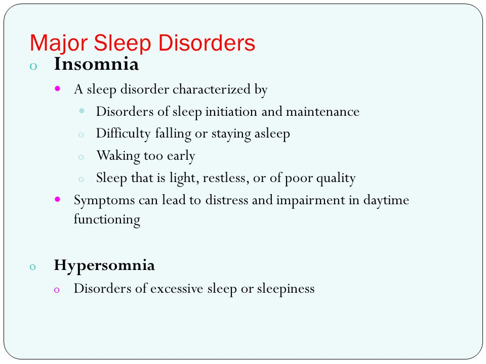 Major Sleep Disorders o Insomnia A sleep disorder characterized by Disorders of sleep initiation and maintenance o Difficulty falling or staying aslee