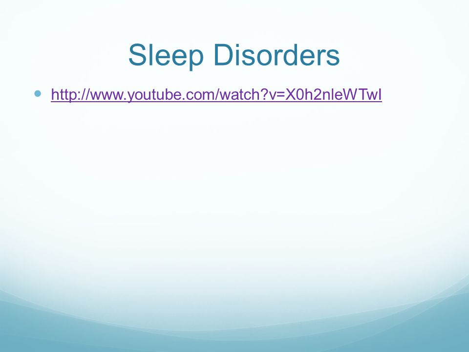 Sleep Disorders http://www.youtube.com/watch v=X0h2nleWTwI