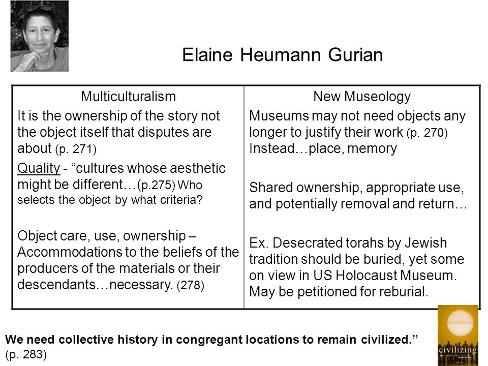 Elaine Heumann Gurian Multiculturalism It is the ownership of the story not the object itself that disputes are about (p.