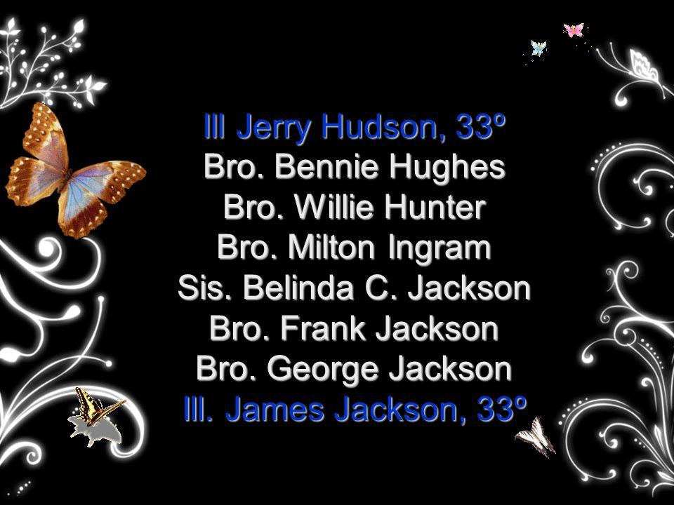 Ill Jerry Hudson, 33º Bro. Bennie Hughes Bro. Willie Hunter Bro.