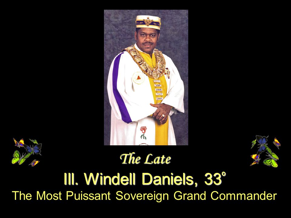 The Late Ill. Windell Daniels, 33 º The Most Puissant Sovereign Grand Commander