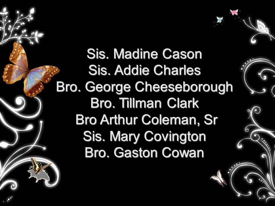 Sis. Madine Cason Sis. Addie Charles Bro. George Cheeseborough Bro.