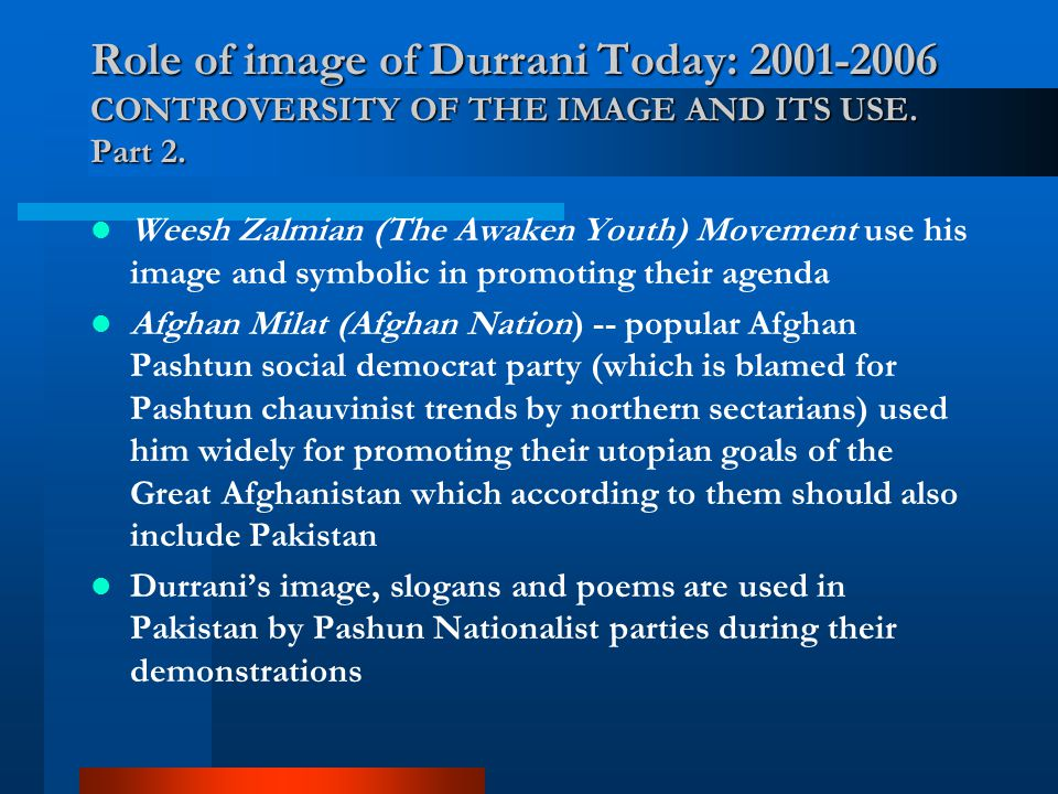 Role of image of Durrani Today: 2001-2006 CONTROVERSITY OF THE IMAGE AND ITS USE. Part 2. Weesh Zalmian (The Awaken Youth) Movement use his image and