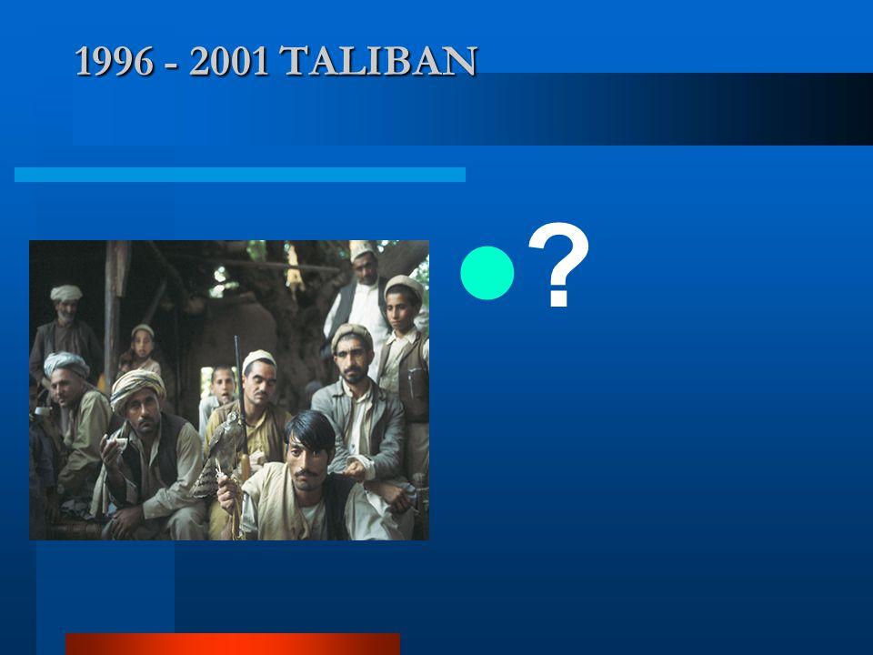 1996 - 2001 TALIBAN ?