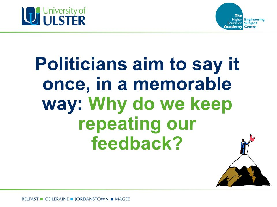 Politicians aim to say it once, in a memorable way: Why do we keep repeating our feedback