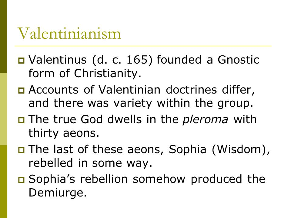 Valentinianism  Valentinus (d. c. 165) founded a Gnostic form of Christianity.