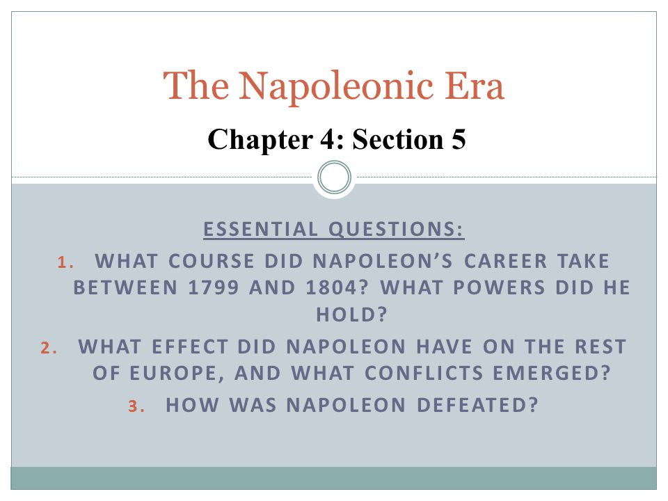ESSENTIAL QUESTIONS: 1. WHAT COURSE DID NAPOLEON'S CAREER TAKE BETWEEN 1799 AND 1804? WHAT POWERS DID HE HOLD? 2. WHAT EFFECT DID NAPOLEON HAVE ON THE