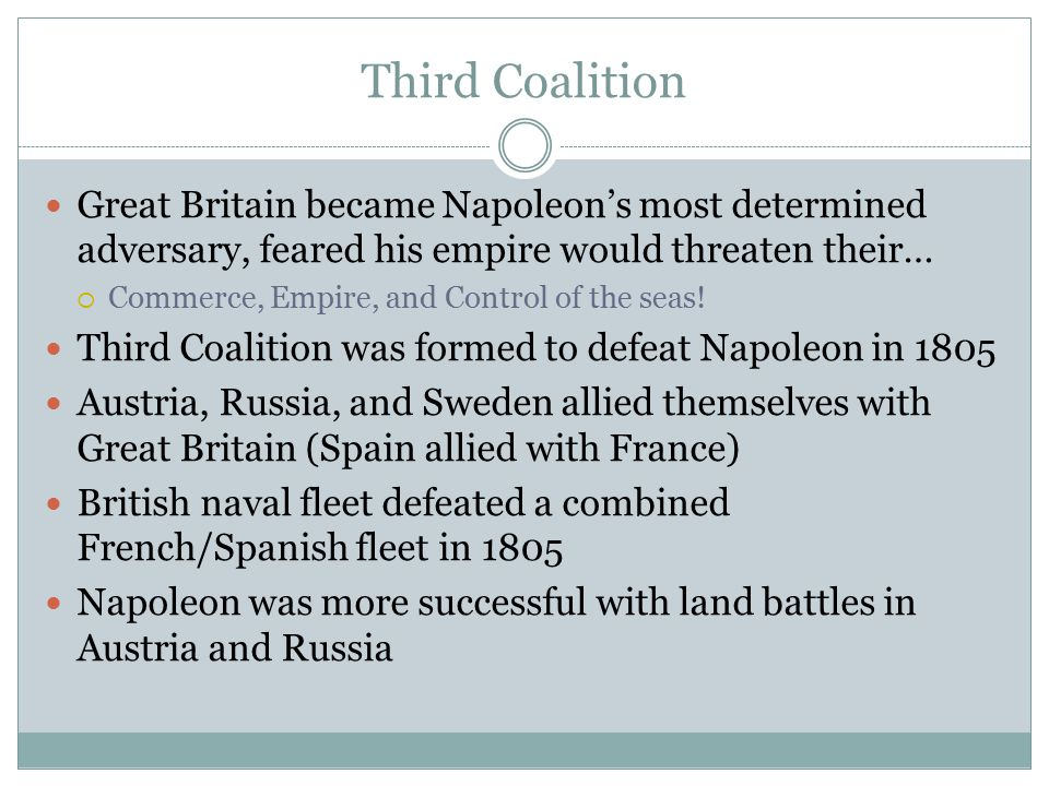 Third Coalition Great Britain became Napoleon's most determined adversary, feared his empire would threaten their…  Commerce, Empire, and Control of