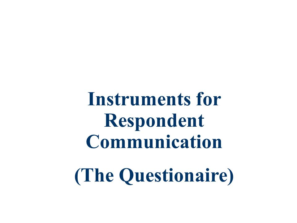 Chapter 12 Instruments for Respondent Communication (The Questionaire)