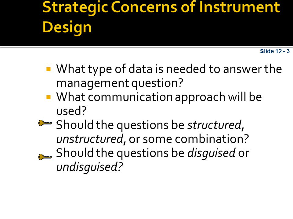  What type of data is needed to answer the management question?  What communication approach will be used? Should the questions be structured, unstr