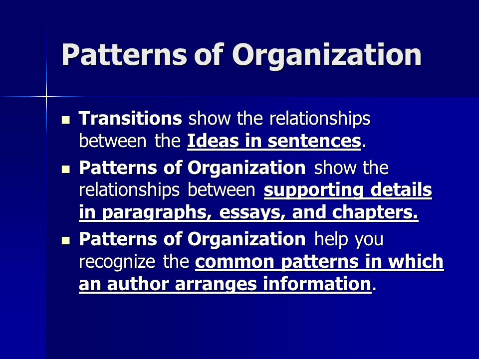 Patterns of Organization Transitions show the relationships between the Ideas in sentences. Transitions show the relationships between the Ideas in se