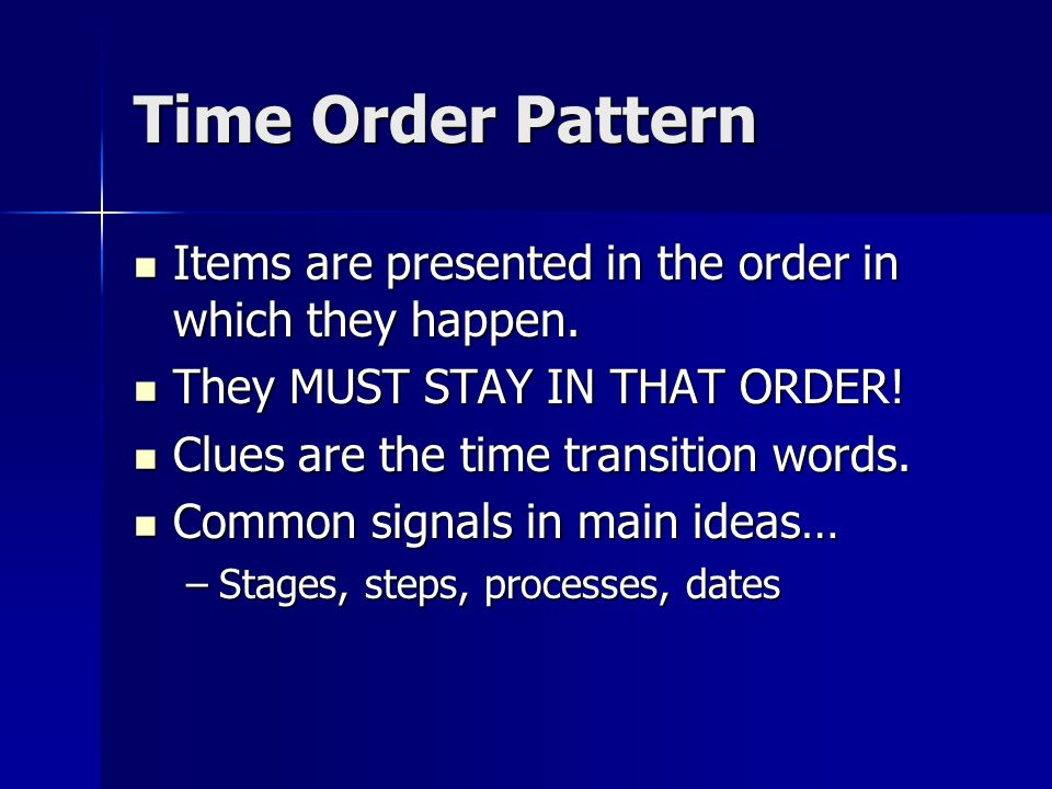 Time Order Pattern Items are presented in the order in which they happen. Items are presented in the order in which they happen. They MUST STAY IN THA