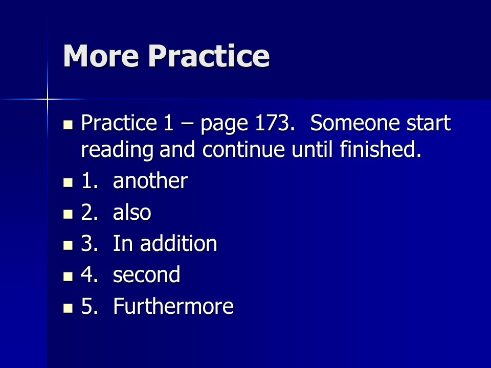 More Practice Practice 1 – page 173. Someone start reading and continue until finished. Practice 1 – page 173. Someone start reading and continue unti