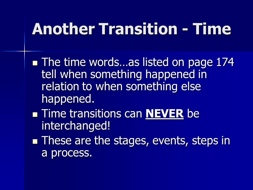 Another Transition - Time The time words…as listed on page 174 tell when something happened in relation to when something else happened. The time word