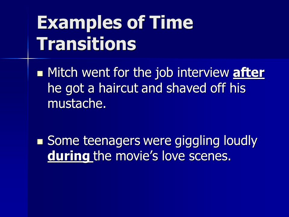 Examples of Time Transitions Mitch went for the job interview after he got a haircut and shaved off his mustache.