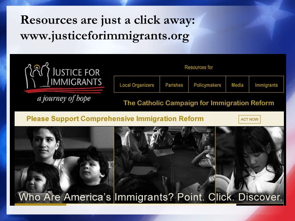Resources are just a click away: www.justiceforimmigrants.org