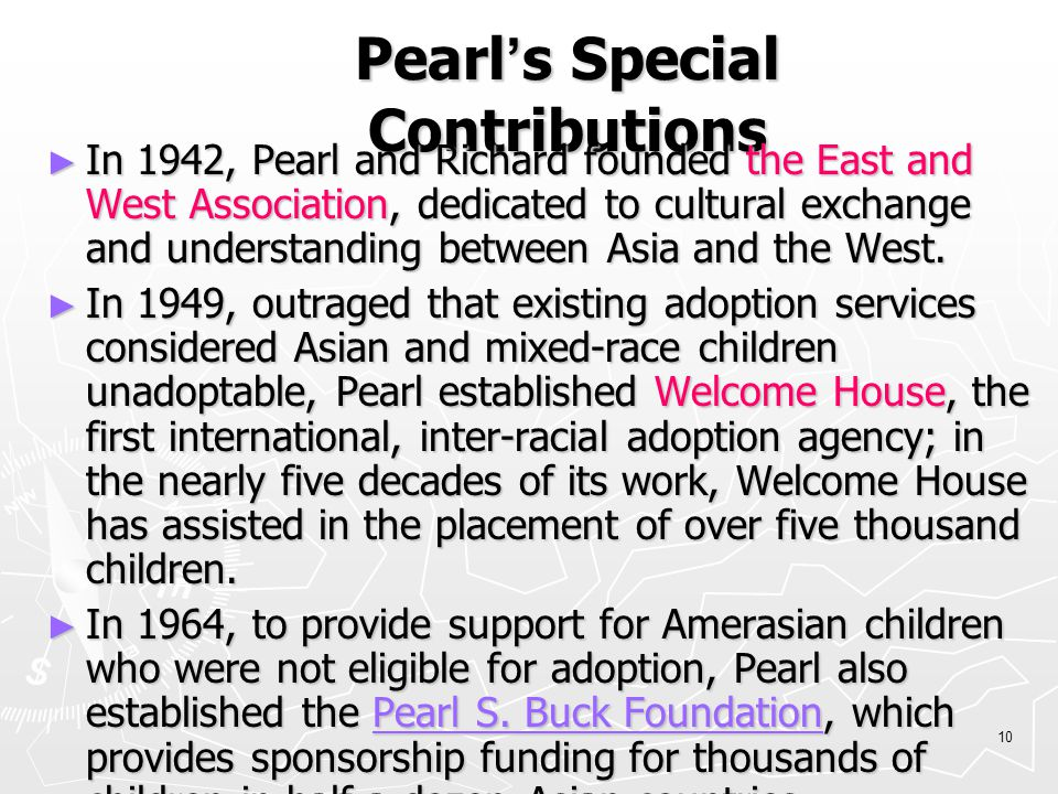 9 Pearl and Her Prizes ► Pulitzer Prize and Howells Medal for The Good Earth ► Nobel Prize in Literature 1938 for The Good Earth ----for her rich and truly epic descriptions of peasant life in China and for her biographical masterpieces