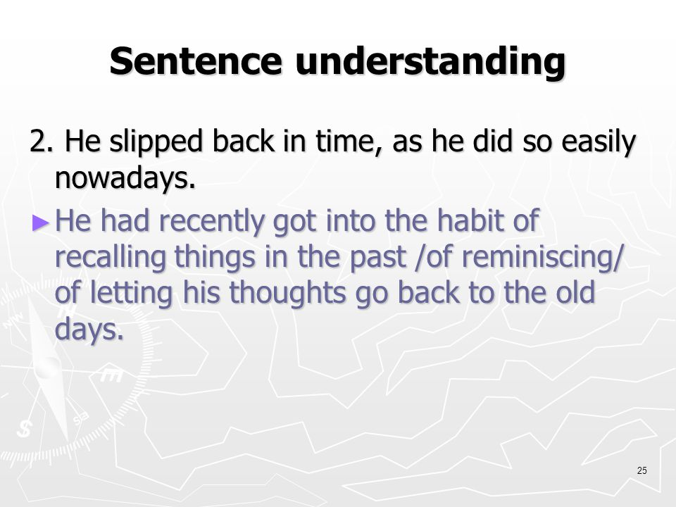 24 Sentence understanding 1. Strange how the habits of his youth clung to him still.