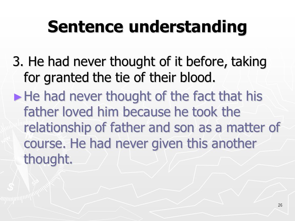 25 Sentence understanding 2. He slipped back in time, as he did so easily nowadays.