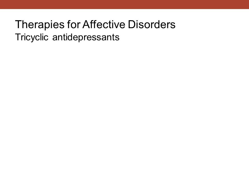 Therapies for Affective Disorders Tricyclic antidepressants